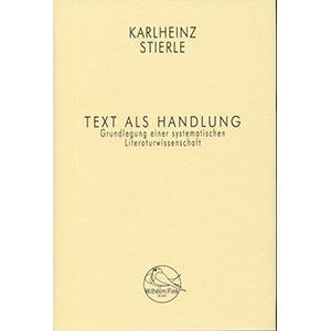 """Karlheinz Stierle: """"Text als Handlung"""""""