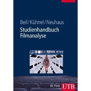 "Benjamin Beil, Jürgen Kühnel, Christian Neuhaus: ""Studienhandbuch Filmanalyse"""