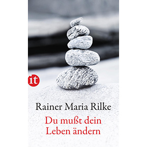 """Rainer Maria Rilke: """"Du mußt dein Leben ändern"""""""
