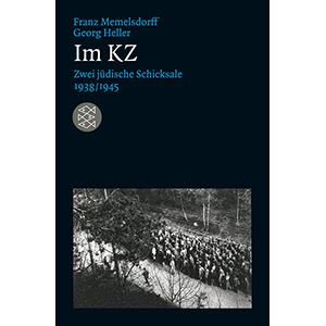 """Franz Memelsdorff / Georg Heller: """"Im KZ – Zwei jüdische Schicksale 1938/1945"""""""