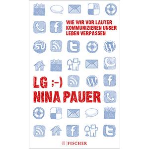 """Nina Pauer: """"LG ;-) – Wie wir vor lauter Kommunizieren unser Leben verpassen"""""""