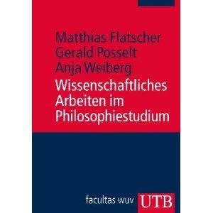 """Matthias Flatscher, Gerald Posselt, Anja Weiberg: """"Wissenschaftliches Arbeiten im Philosophiestudium"""""""