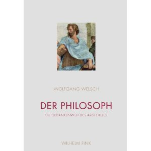 """Wolfgang Welsch: """"Der Philosoph – Die Gedankenwelt des Aristoteles"""""""