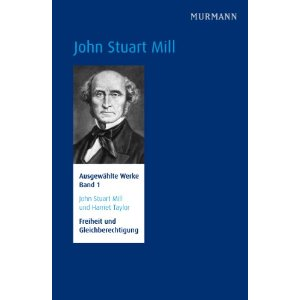 """John Stuart Mill: """"Freiheit und Gleichberechtigung: John Stuart Mill und Harriett Taylor - Ausgewählte Werke. Band 1"""""""