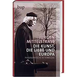 """Jürgen Mittelstraß: """"Die Kunst, die Liebe und Europa - Philosophische Seitenblicke"""""""