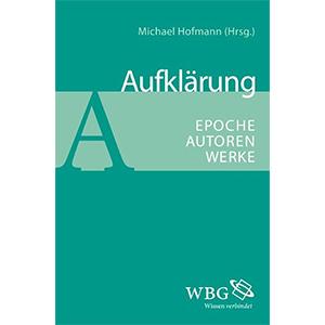"""Michael Hofmann (Hg.): """"Aufklärung – Epoche Autoren Werke"""""""