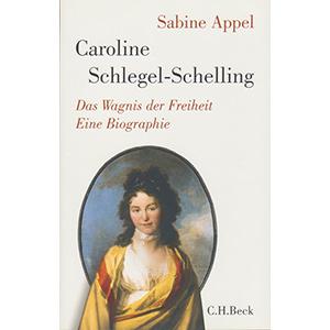 """Sabine Appel: """"Caroline Schlegel-Schelling – Das Wagnis der Freiheit. Eine Biographie"""""""