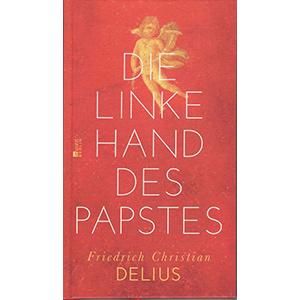 "Friedrich Christian Delius: ""Die linke Hand des Papstes"""