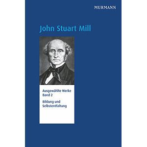 """John Stuart Mill: """"Ausgewählte Werke Band 2 – Bildung und Selbstentfaltung"""""""