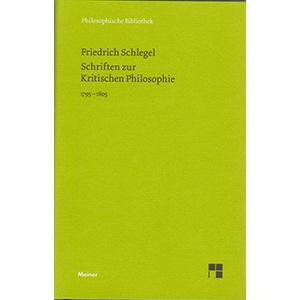 """Friedrich Schlegel: Schriften zur Kritischen Philosophie 1795-1805"""""""