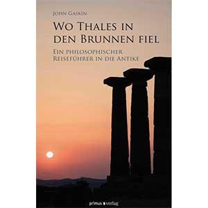 """John Gaskin: """"Wo Thales in den Brunnen fiel – Ein philosophischer Reiseführer in die Antike"""""""