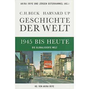 """Akira Iriye, Jürgen Osterhammel (Hg.): """"Geschichte der Welt – Band 6: Die globalisierte Welt 1945 bis heute"""""""
