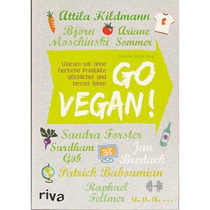 """Marlene Halser (Hg.): """"Go vegan! Warum wir ohne tierische Produkte glücklicher und besser leben"""""""
