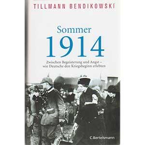 """Tillmann Bendikowski: """"Sommer 1914. Zwischen Begeisterung und Angst – wie Deutsche den Kriegsbeginn erlebten"""""""