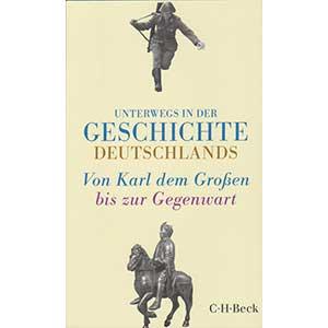 """Dorothee Meyer-Kahrweg, Hans Sarkowicz (Hg.): """"Unterwegs in der Geschichte Deutschlands – Von Karl dem Großen bis zur Gegenwart"""""""