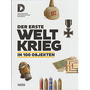 """Deutsches Historisches Museum (Hg.): """"Der Erste Weltkrieg in 100 Objekten"""""""