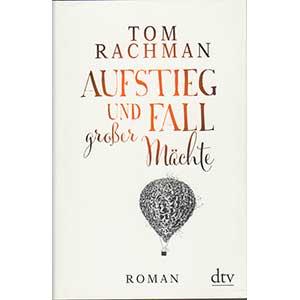 """Tom Rachman: """"Aufstieg und Fall großer Mächte"""""""