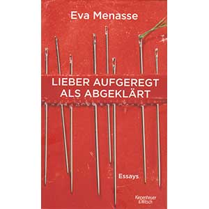"""Eva Menasse: """"Lieber aufgeregt als abgeklärt. Essays"""""""