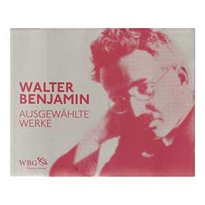 """Walter Benjamin: """"Ausgewählte Werke in sechs Bänden"""""""