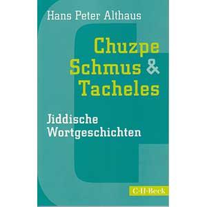 """Hans Peter Althaus: """"Chuzpe, Schmus & Tacheles - Jiddische Wortgeschichten"""""""