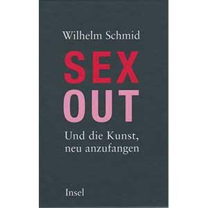 """Wilhelm Schmid: """"Sexout - Und die Kunst, neu anzufangen"""""""