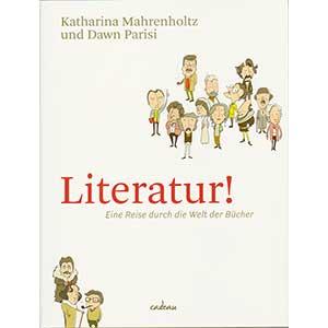 """Katharina Mahrenholtz u. Dawn Parisi: """"Literatur! - Eine Reise durch die Welt der Bücher"""""""