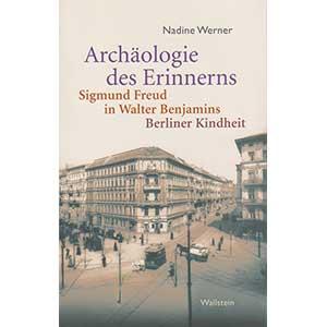 """Nadine Werner: """"Archäologie des Erinnerns – Sigmund Freud in Walter Benjamins Berliner Kindheit"""""""