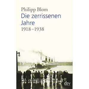 """Philipp Blom: """"Die zerrissenen Jahre — 1918-1938"""""""