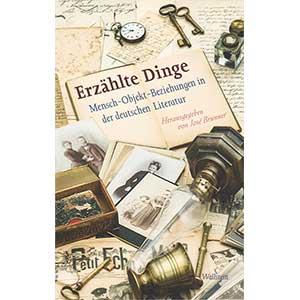 """José Brunner (Hg.): """"Erzählte Dinge — Mensch-Objekt-Beziehungen in der deutschen Literatur"""""""