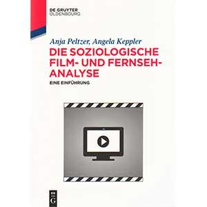 """Anja Peltzer, Angela Keppler: """"Die soziologische Film- und Fernseh-Analyse – Eine Einführung"""""""