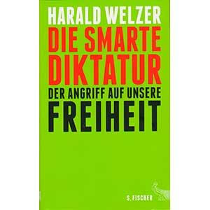 """Harald Welzer: """"Die smarte Diktatur — Der Angriff auf unsere Freiheit"""""""
