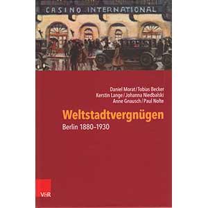 """Daniel Morat u. a.: """"Weltstadtvergnügen — Berlin 1890-1930"""""""
