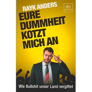 "Rayk Anders: ""Eure Dummheit kotzt mich an — Wie Bullshit unser Land vergiftet"""