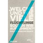 """Thomas Grundmann u. Achim Stephan (Hg.): """"Welche und wie viele Flüchtlinge sollen wir aufnehmen? — Philosophische Essays"""""""