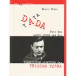 """Marius Hentea: """"Tata Dada — Über das wahre Leben und die himmlischen Abenteuer des Tristan Tzara"""""""