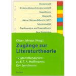 """Oliver Jahraus (Hg.): """"Zugänge zur Literaturtheorie — 17 Modellanalysen zu E. T. A. Hoffmanns Der Sandmann"""""""