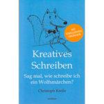 """Christoph Krelle: """"Kreatives Schreiben — Sag mal, wie schreibe ich ein Wolfsmärchen?"""""""