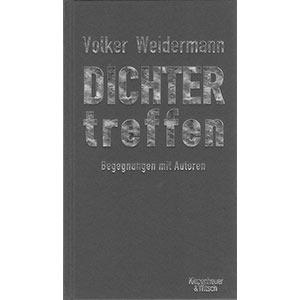"""Volker Weidermann: """"Dichter treffen — Begegnungen mit Autoren"""""""